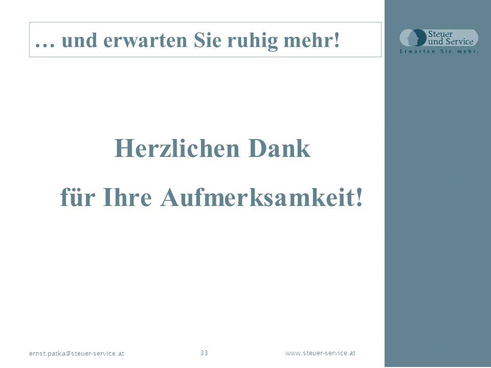 www.steuer-service.at33 ernst.patka@steuer-service.at … und erwarten Sie ruhig mehr! Herzlichen Dank für Ihre Aufmerksamkeit!