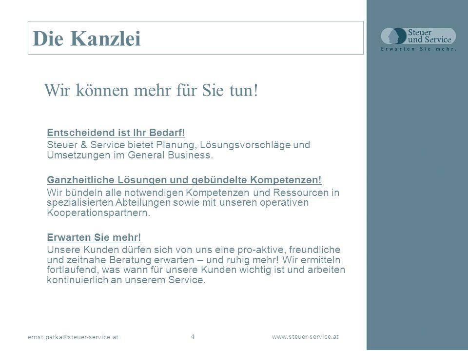 www.steuer-service.at4 ernst.patka@steuer-service.at Die Kanzlei Entscheidend ist Ihr Bedarf! Steuer & Service bietet Planung, Lösungsvorschläge und U