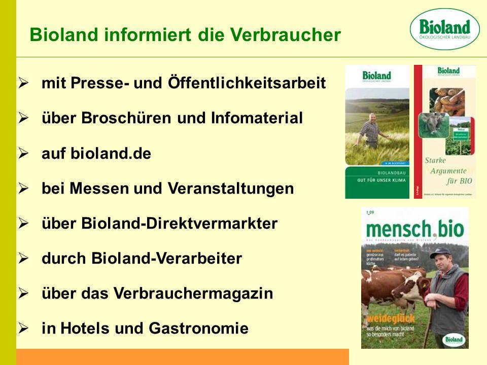 Bioland informiert die Verbraucher mit Presse- und Öffentlichkeitsarbeit über Broschüren und Infomaterial auf bioland.de bei Messen und Veranstaltungen über Bioland-Direktvermarkter durch Bioland-Verarbeiter über das Verbrauchermagazin in Hotels und Gastronomie