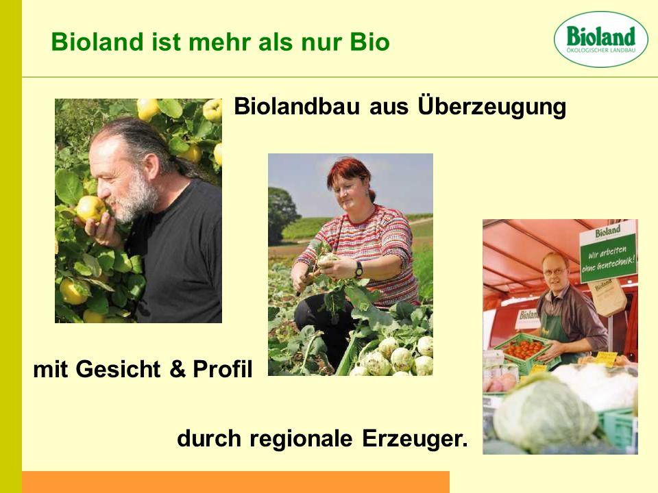 mit Gesicht & Profil Biolandbau aus Überzeugung durch regionale Erzeuger.