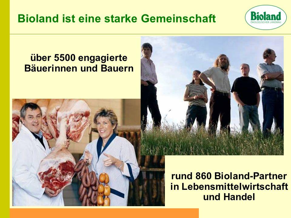 Bioland ist eine starke Gemeinschaft rund 860 Bioland-Partner in Lebensmittelwirtschaft und Handel über 5500 engagierte Bäuerinnen und Bauern