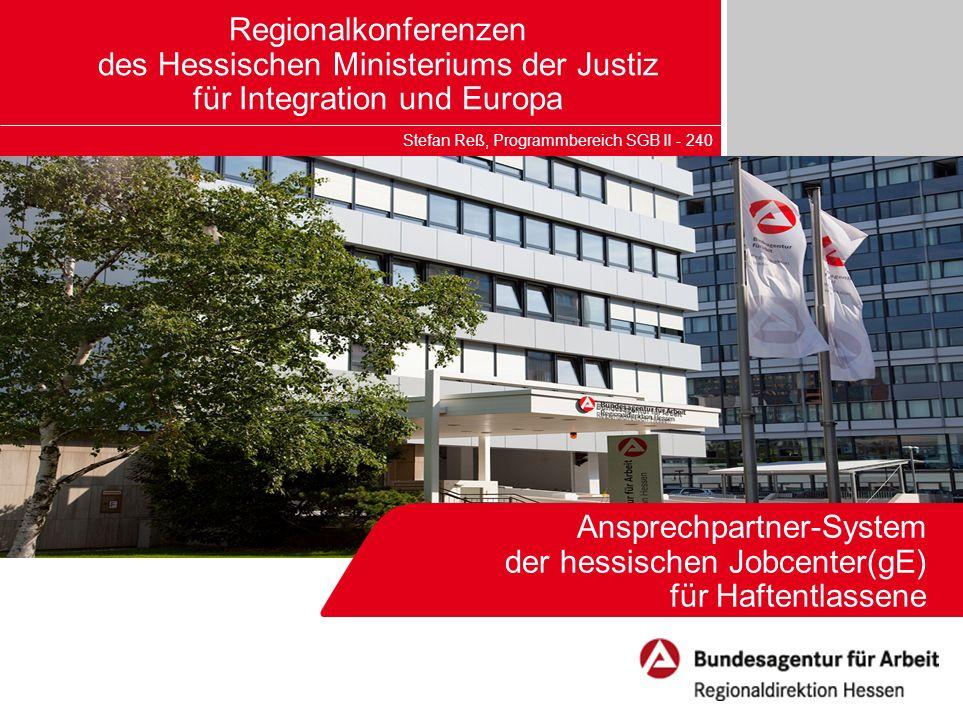 Ansprechpartner-System der hessischen Jobcenter(gE) für Haftentlassene Regionalkonferenzen des Hessischen Ministeriums der Justiz für Integration und