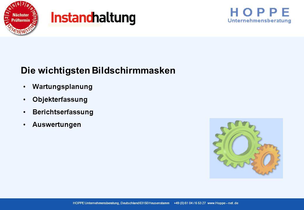 HOPPE Unternehmensberatung, Deutschland 63150 Heusenstamm +49 (0) 61 04 / 6 53 27 www.Hoppe – net.de Wartungsplanung Objekterfassung Berichtserfassung Auswertungen Die wichtigsten Bildschirmmasken