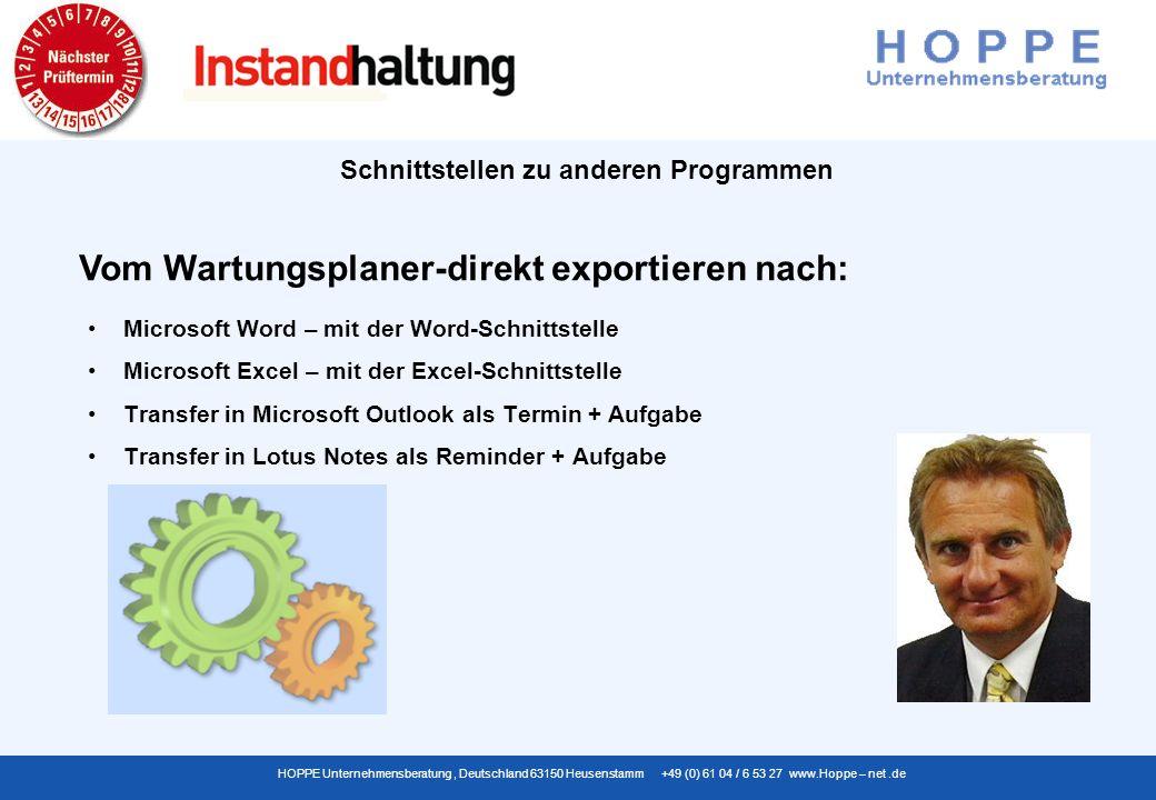 HOPPE Unternehmensberatung, Deutschland 63150 Heusenstamm +49 (0) 61 04 / 6 53 27 www.Hoppe – net.de Schnittstellen zu anderen Programmen Microsoft Word – mit der Word-Schnittstelle Microsoft Excel – mit der Excel-Schnittstelle Transfer in Microsoft Outlook als Termin + Aufgabe Transfer in Lotus Notes als Reminder + Aufgabe Vom Wartungsplaner-direkt exportieren nach:
