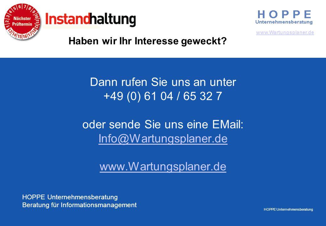 HOPPE Unternehmensberatung www.Wartungsplaner.de Dann rufen Sie uns an unter +49 (0) 61 04 / 65 32 7 oder sende Sie uns eine EMail: Info@Wartungsplaner.de www.Wartungsplaner.de Info@Wartungsplaner.de www.Wartungsplaner.de HOPPE Unternehmensberatung Beratung für Informationsmanagement Haben wir Ihr Interesse geweckt?
