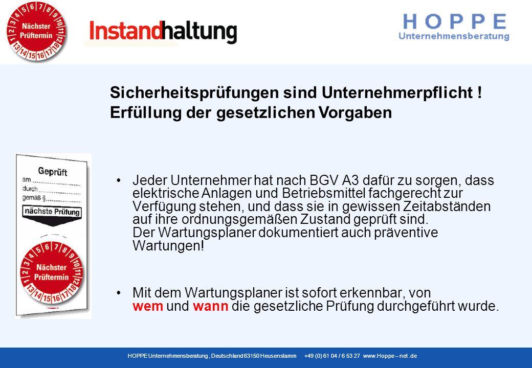 HOPPE Unternehmensberatung, Deutschland 63150 Heusenstamm +49 (0) 61 04 / 6 53 27 www.Hoppe – net.de Erstellen Sie rechtssichere und übersichtliche Wartungsberichte Einfache Software zur Überwachung der Instandhaltung und Wartungen – Maschinenwartungen Für Sicherheitsfachkräfte: Was wann wie gewartet werden muss Eine wirkliche leichtbedienbare Software