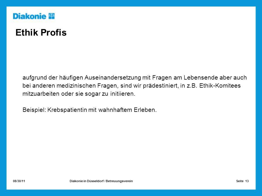 08/30/11 Seite 13Diakonie in Düsseldorf / Betreuungsverein Ethik Profis aufgrund der häufigen Auseinandersetzung mit Fragen am Lebensende aber auch be