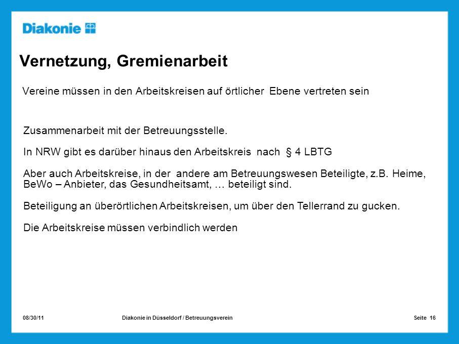 08/30/11 Seite 16Diakonie in Düsseldorf / Betreuungsverein Vernetzung, Gremienarbeit Vereine müssen in den Arbeitskreisen auf örtlicher Ebene vertrete