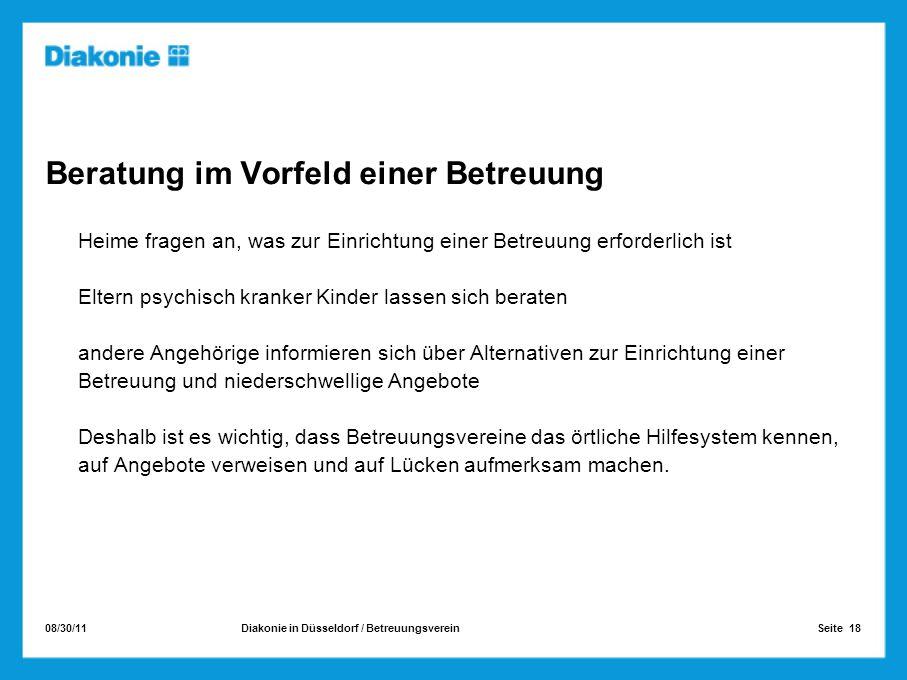 08/30/11 Seite 18Diakonie in Düsseldorf / Betreuungsverein Beratung im Vorfeld einer Betreuung Heime fragen an, was zur Einrichtung einer Betreuung er
