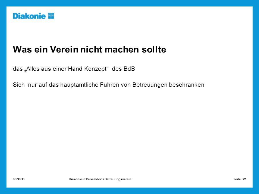 08/30/11 Seite 22Diakonie in Düsseldorf / Betreuungsverein Was ein Verein nicht machen sollte das Alles aus einer Hand Konzept des BdB Sich nur auf da