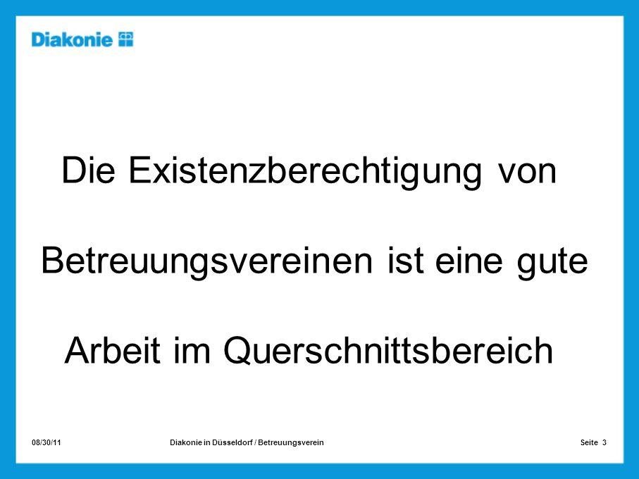 08/30/11 Seite 3Diakonie in Düsseldorf / Betreuungsverein Die Existenzberechtigung von Betreuungsvereinen ist eine gute Arbeit im Querschnittsbereich