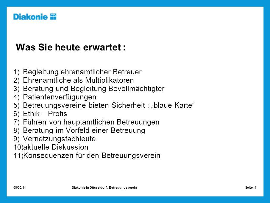 08/30/11 Seite 4Diakonie in Düsseldorf / Betreuungsverein Was Sie heute erwartet : 1) Begleitung ehrenamtlicher Betreuer 2) Ehrenamtliche als Multipli