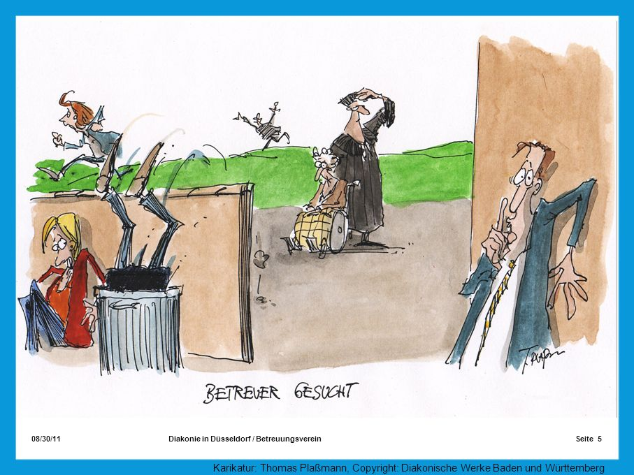 08/30/11 Seite 5Diakonie in Düsseldorf / Betreuungsverein Karikatur: Thomas Plaßmann, Copyright: Diakonische Werke Baden und Württemberg