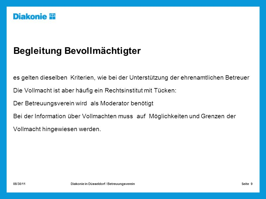 08/30/11 Seite 9Diakonie in Düsseldorf / Betreuungsverein Begleitung Bevollmächtigter es gelten dieselben Kriterien, wie bei der Unterstützung der ehr