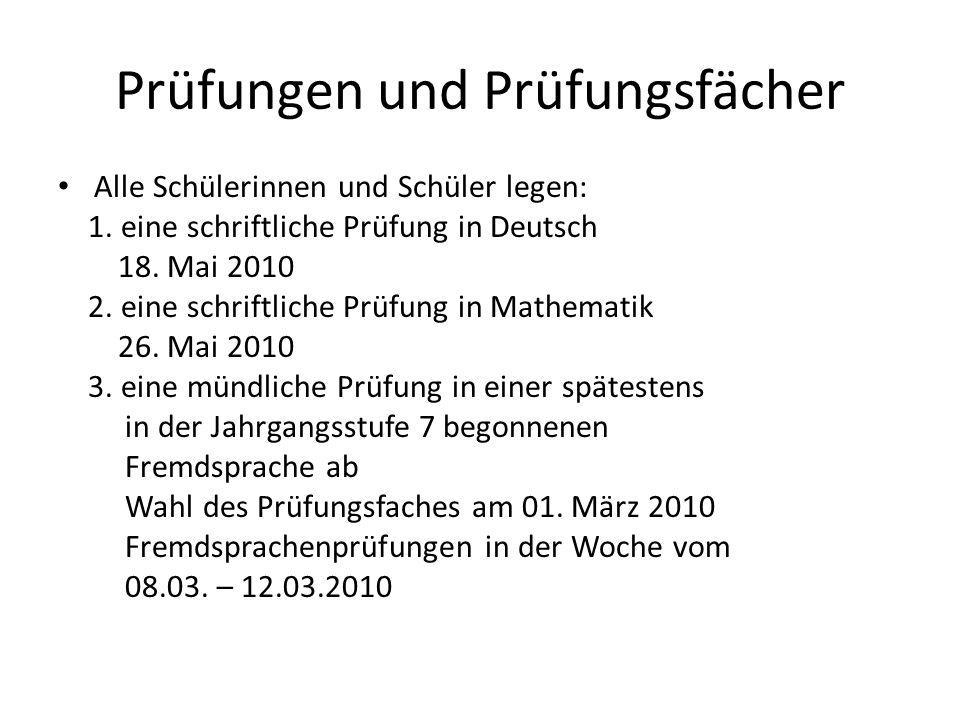 Prüfungen und Prüfungsfächer Alle Schülerinnen und Schüler legen: 1. eine schriftliche Prüfung in Deutsch 18. Mai 2010 2. eine schriftliche Prüfung in
