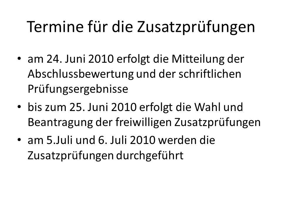 Termine für die Zusatzprüfungen am 24. Juni 2010 erfolgt die Mitteilung der Abschlussbewertung und der schriftlichen Prüfungsergebnisse bis zum 25. Ju