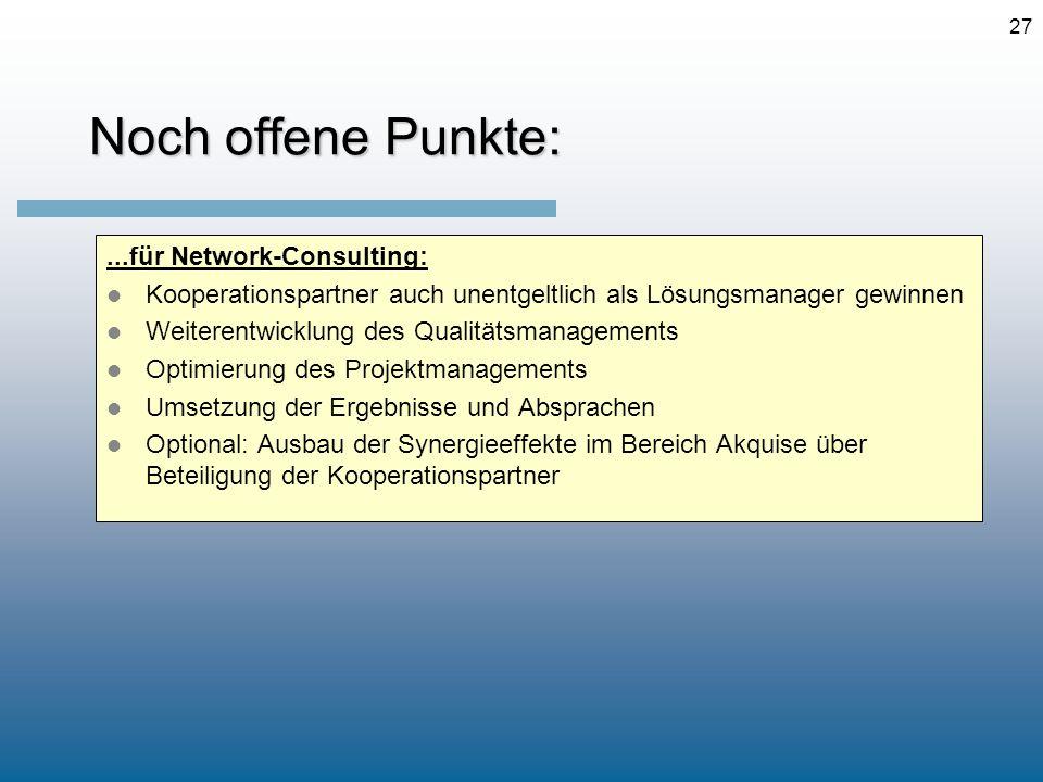27 Noch offene Punkte:...für Network-Consulting: Kooperationspartner auch unentgeltlich als Lösungsmanager gewinnen Weiterentwicklung des Qualitätsman