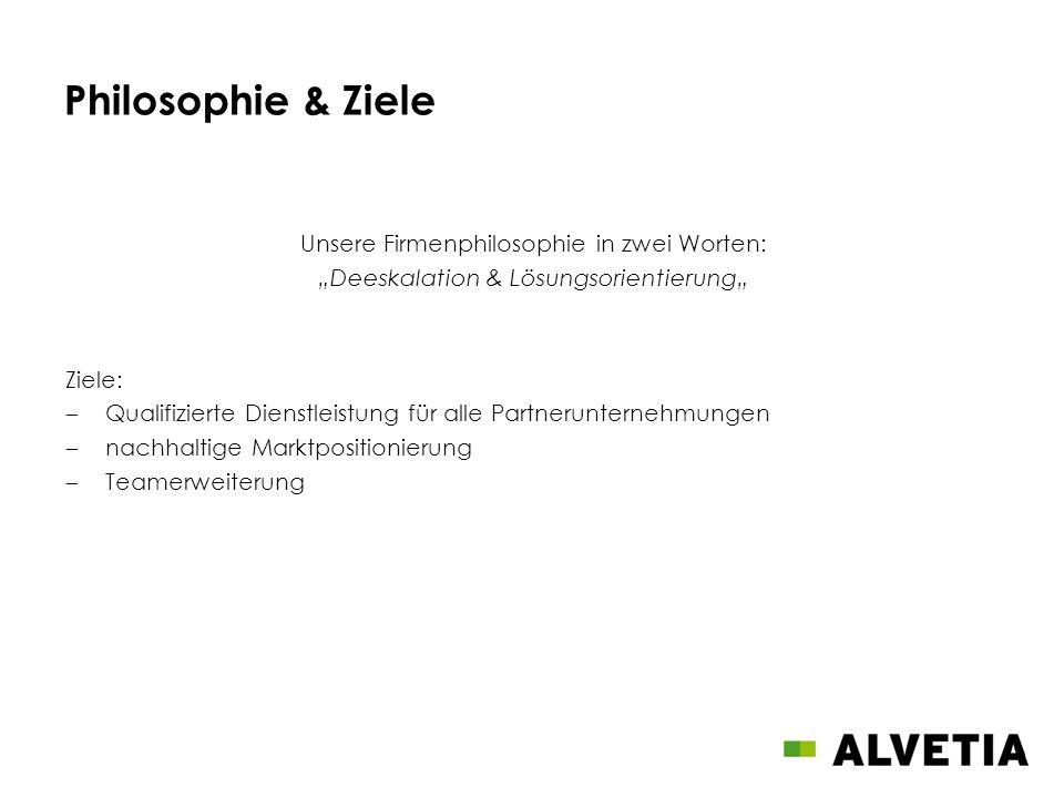 Philosophie & Ziele Unsere Firmenphilosophie in zwei Worten: Deeskalation & Lösungsorientierung Ziele: Qualifizierte Dienstleistung für alle Partnerun