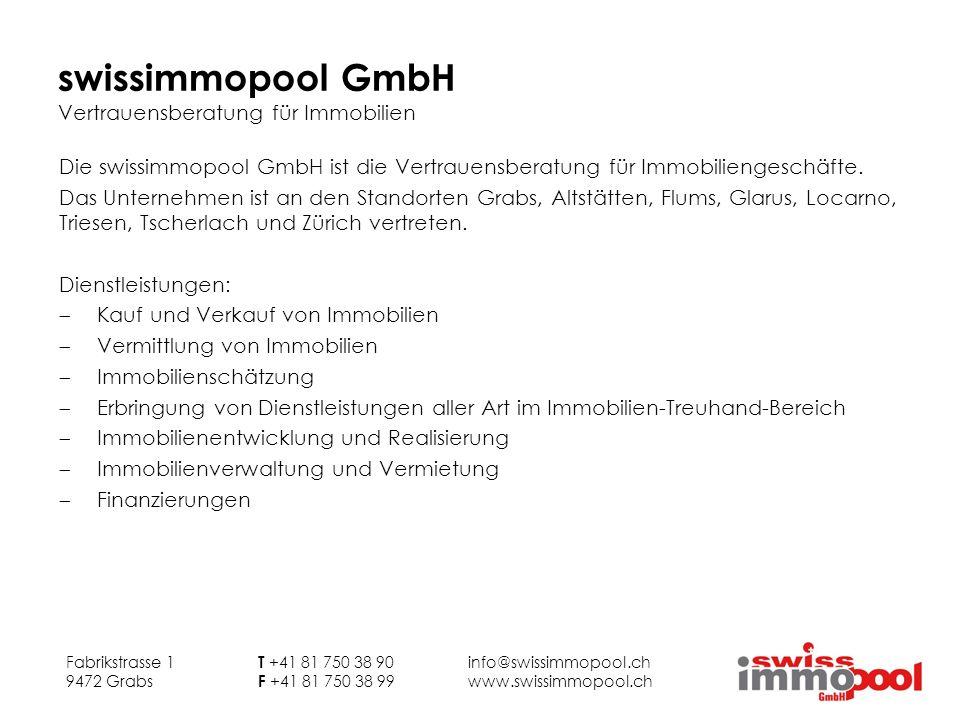 swissimmopool GmbH Vertrauensberatung für Immobilien Fabrikstrasse 1 T +41 81 750 38 90 info@swissimmopool.ch 9472 Grabs F +41 81 750 38 99 www.swissi
