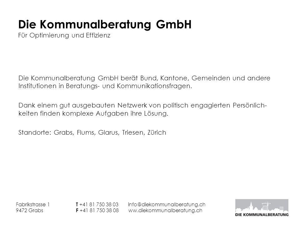 Die Kommunalberatung GmbH Für Optimierung und Effizienz Fabrikstrasse 1 T +41 81 750 38 03 info@diekommunalberatung.ch 9472 Grabs F +41 81 750 38 08 w