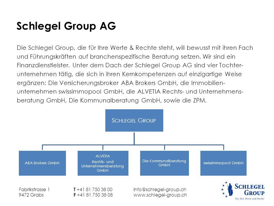 Schlegel Group AG Die Schlegel Group, die für Ihre Werte & Rechte steht, will bewusst mit ihren Fach und Führungskräften auf branchenspezifische Berat