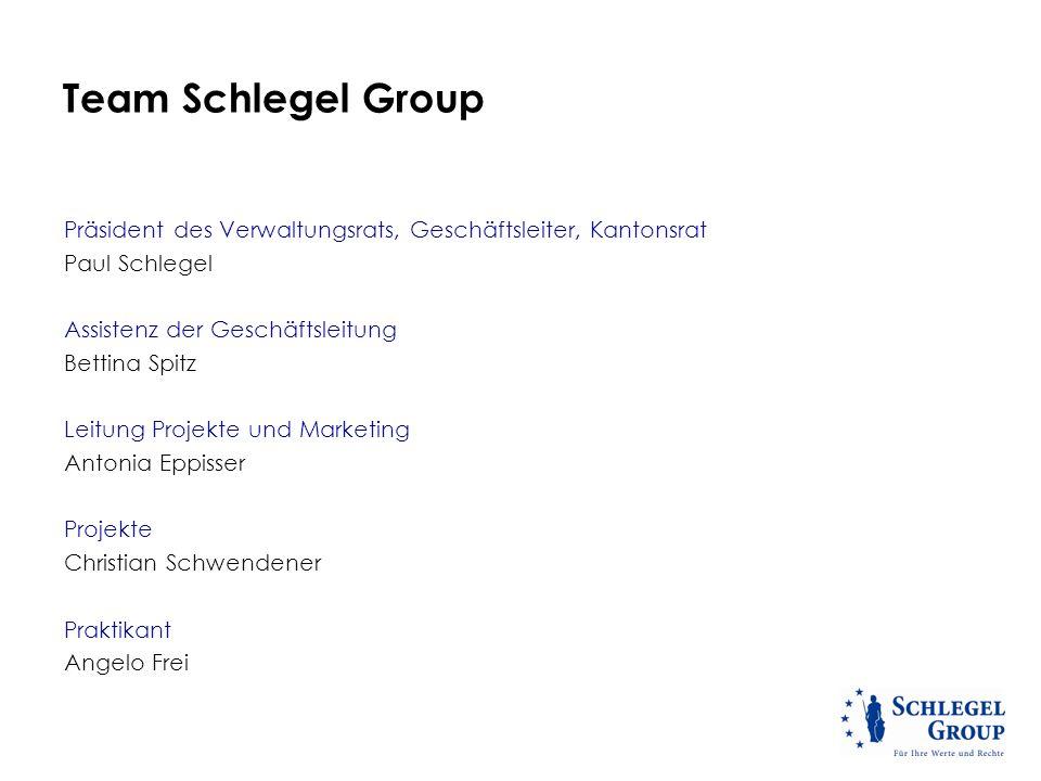 Team Schlegel Group Präsident des Verwaltungsrats, Geschäftsleiter, Kantonsrat Paul Schlegel Assistenz der Geschäftsleitung Bettina Spitz Leitung Proj