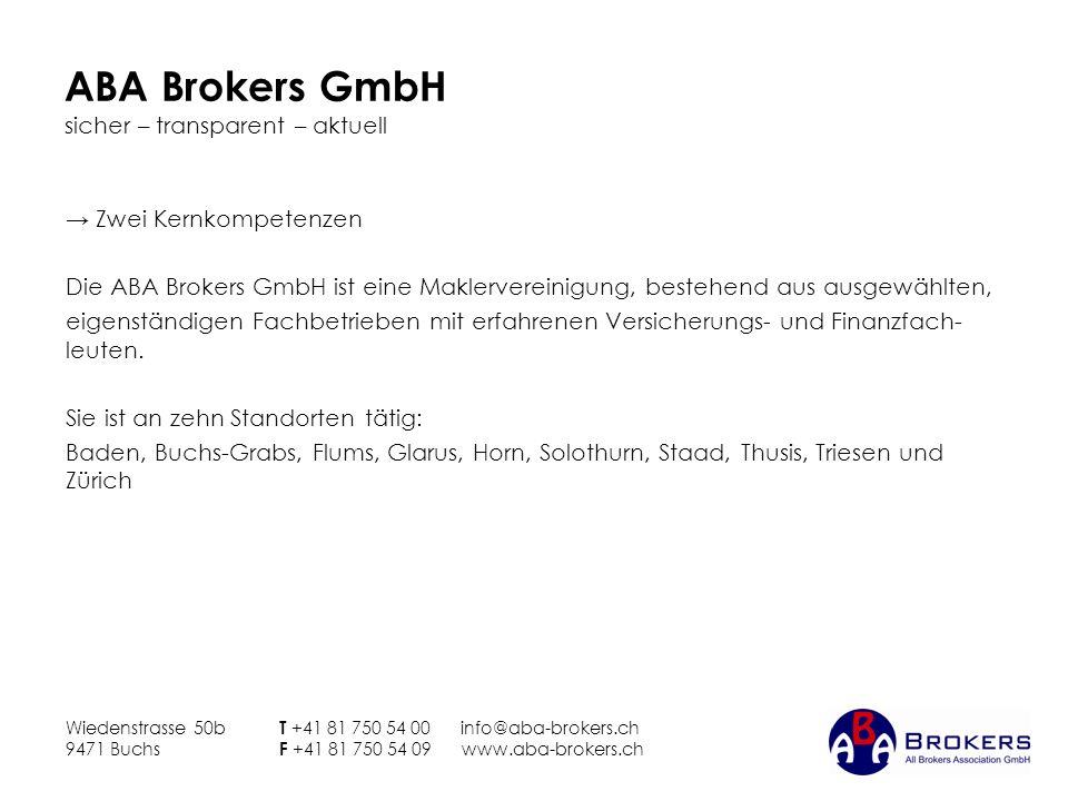 ABA Brokers GmbH sicher – transparent – aktuell Zwei Kernkompetenzen Die ABA Brokers GmbH ist eine Maklervereinigung, bestehend aus ausgewählten, eige
