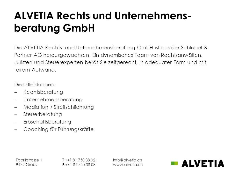 ALVETIA Rechts und Unternehmens- beratung GmbH Die ALVETIA Rechts- und Unternehmensberatung GmbH ist aus der Schlegel & Partner AG herausgewachsen. Ei