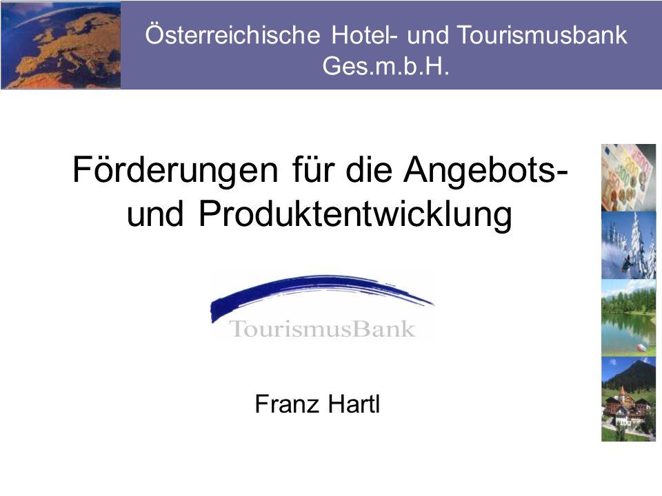 Franz Hartl Förderungen für die Angebots- und Produktentwicklung Österreichische Hotel- und Tourismusbank Ges.m.b.H.
