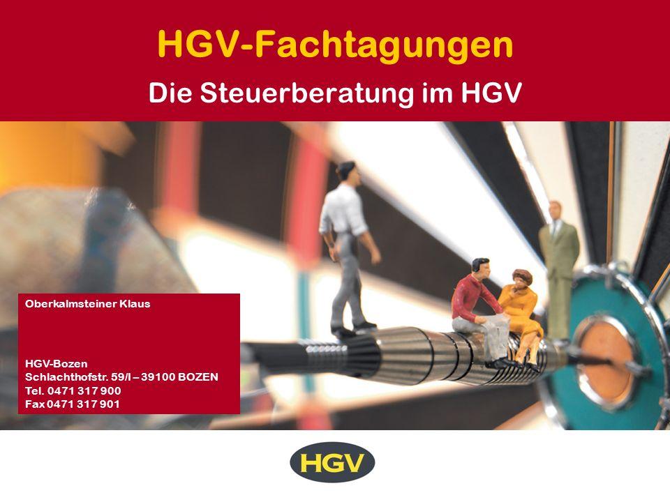 HGV-Fachtagungen Die Steuerberatung im HGV Oberkalmsteiner Klaus HGV-Bozen Schlachthofstr. 59/I – 39100 BOZEN Tel. 0471 317 900 Fax 0471 317 901