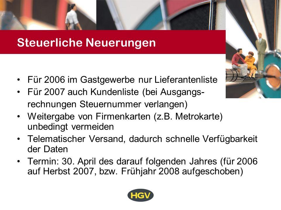 Steuerliche Neuerungen Für 2006 im Gastgewerbe nur Lieferantenliste Für 2007 auch Kundenliste (bei Ausgangs- rechnungen Steuernummer verlangen) Weitergabe von Firmenkarten (z.B.