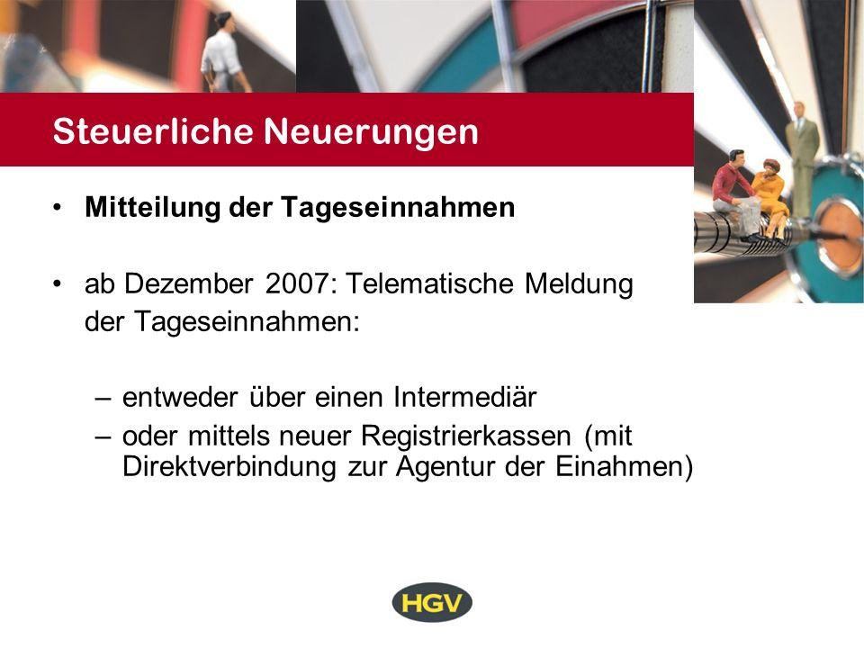 Steuerliche Neuerungen Mitteilung der Tageseinnahmen ab Dezember 2007: Telematische Meldung der Tageseinnahmen: –entweder über einen Intermediär –oder
