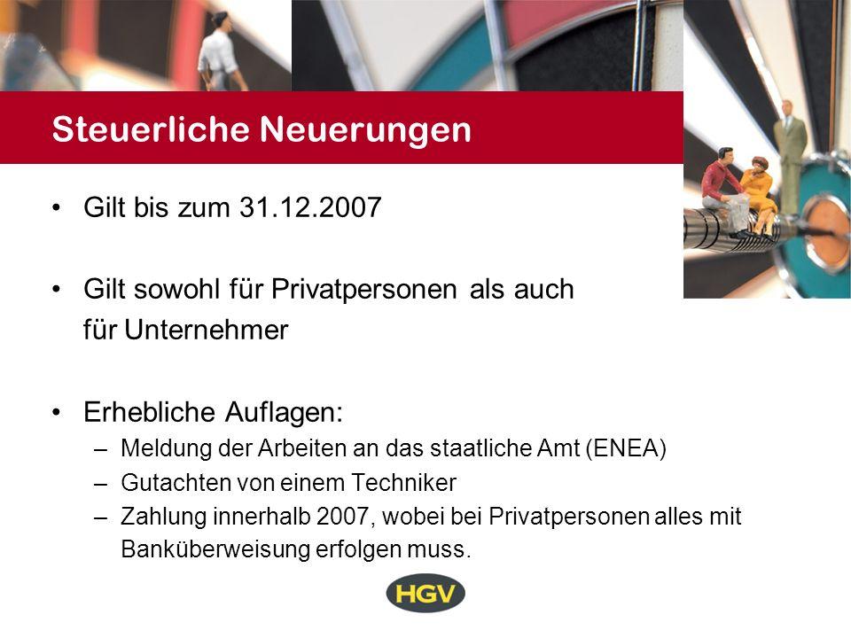 Steuerliche Neuerungen Gilt bis zum 31.12.2007 Gilt sowohl für Privatpersonen als auch für Unternehmer Erhebliche Auflagen: –Meldung der Arbeiten an das staatliche Amt (ENEA) –Gutachten von einem Techniker –Zahlung innerhalb 2007, wobei bei Privatpersonen alles mit Banküberweisung erfolgen muss.