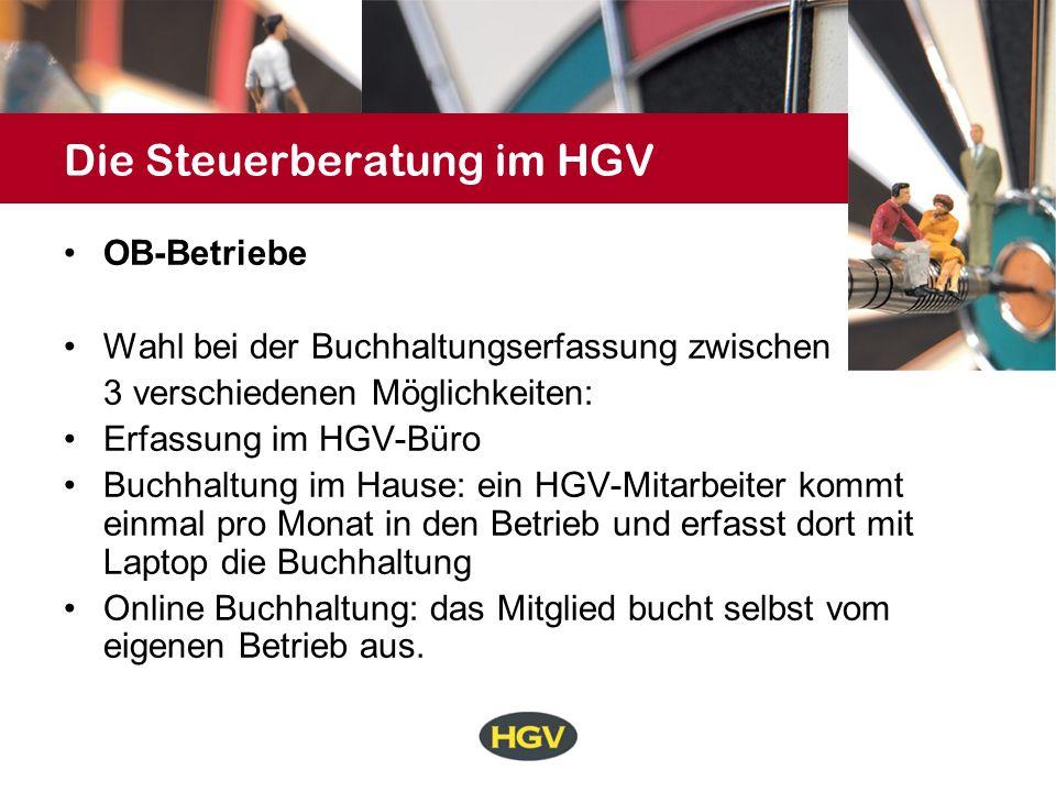 Die Steuerberatung im HGV OB-Betriebe Wahl bei der Buchhaltungserfassung zwischen 3 verschiedenen Möglichkeiten: Erfassung im HGV-Büro Buchhaltung im Hause: ein HGV-Mitarbeiter kommt einmal pro Monat in den Betrieb und erfasst dort mit Laptop die Buchhaltung Online Buchhaltung: das Mitglied bucht selbst vom eigenen Betrieb aus.