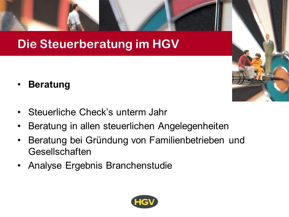 Die Steuerberatung im HGV Beratung Steuerliche Checks unterm Jahr Beratung in allen steuerlichen Angelegenheiten Beratung bei Gründung von Familienbetrieben und Gesellschaften Analyse Ergebnis Branchenstudie