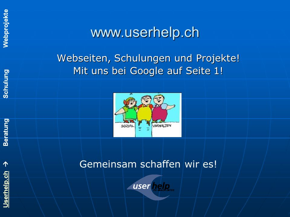 Userhelp.chUserhelp.ch Beratung Schulung Webprojekte www.userhelp.ch Webseiten, Schulungen und Projekte.