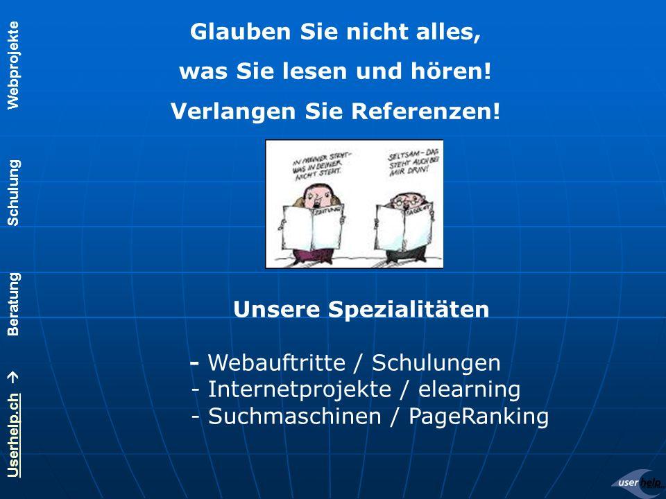 Userhelp.chUserhelp.ch Beratung Schulung Webprojekte Glauben Sie nicht alles, was Sie lesen und hören.