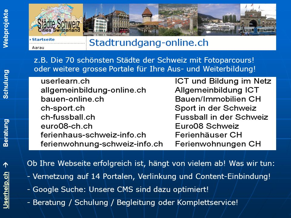 Userhelp.chUserhelp.ch Beratung Schulung Webprojekte Etliche Portale werden nicht mehr durch uns selber betrieben, sondern durch unsere Kunden.