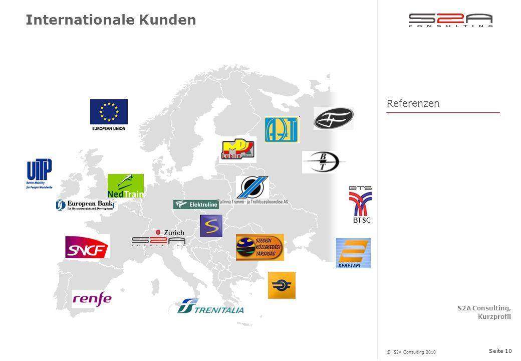 S2A Consulting, Kurzprofil © S2A Consulting 2010 Seite 10 Internationale Kunden Zürich BTSC Referenzen
