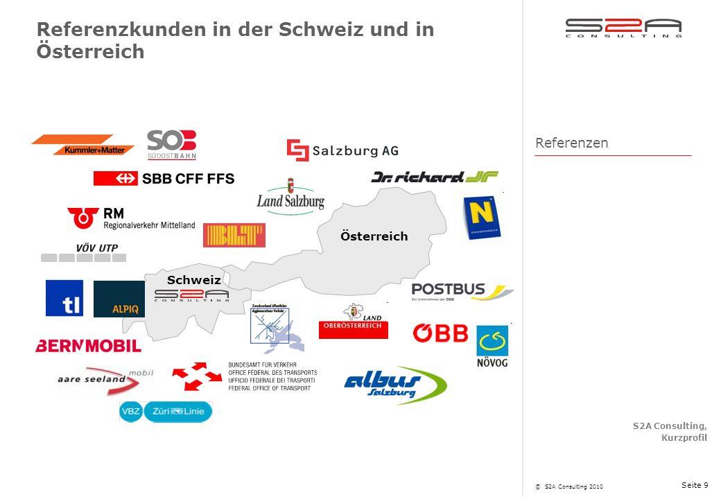 S2A Consulting, Kurzprofil © S2A Consulting 2010 Seite 9 Österreich Schweiz Referenzkunden in der Schweiz und in Österreich Referenzen