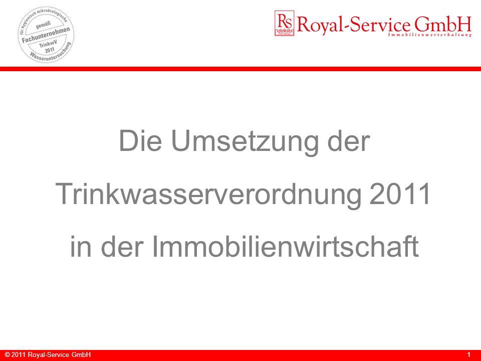© 2011 Royal-Service GmbH1 Die Umsetzung der Trinkwasserverordnung 2011 in der Immobilienwirtschaft
