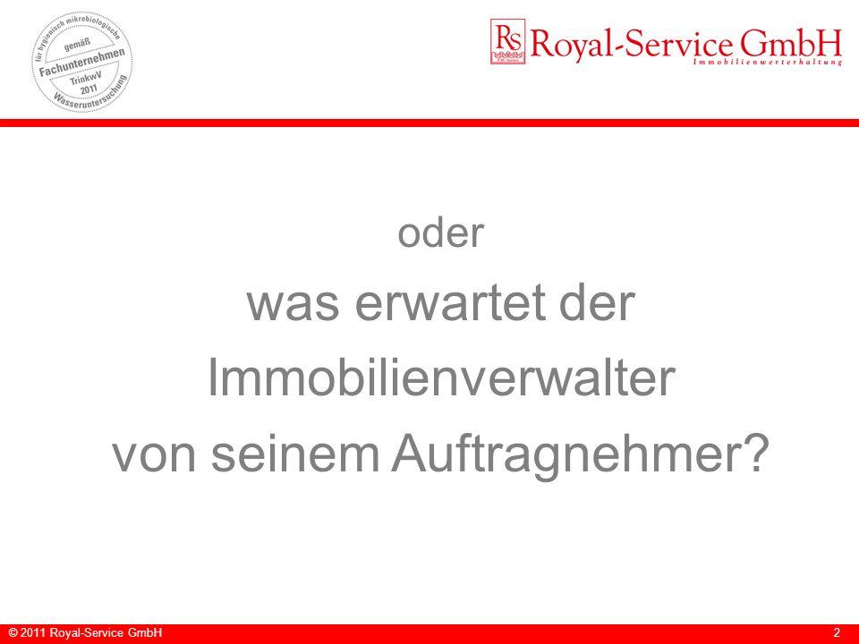 © 2011 Royal-Service GmbH2 oder was erwartet der Immobilienverwalter von seinem Auftragnehmer?