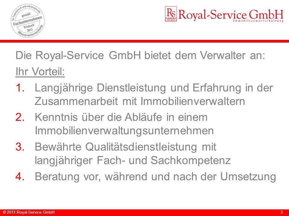 © 2011 Royal-Service GmbH3 Die Royal-Service GmbH bietet dem Verwalter an: Ihr Vorteil: 1.Langjährige Dienstleistung und Erfahrung in der Zusammenarbe