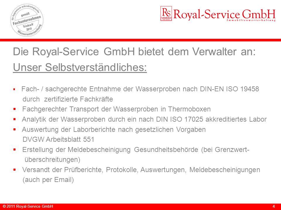 © 2011 Royal-Service GmbH4 Die Royal-Service GmbH bietet dem Verwalter an: Unser Selbstverständliches: Fach- / sachgerechte Entnahme der Wasserproben