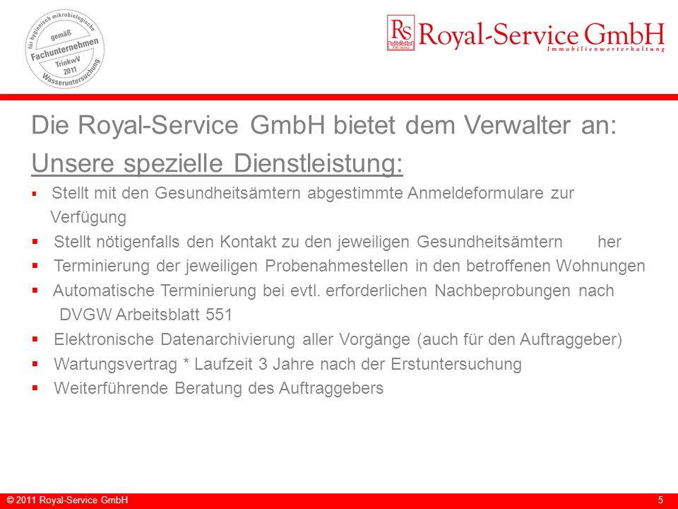 © 2011 Royal-Service GmbH5 Die Royal-Service GmbH bietet dem Verwalter an: Unsere spezielle Dienstleistung: Stellt mit den Gesundheitsämtern abgestimm
