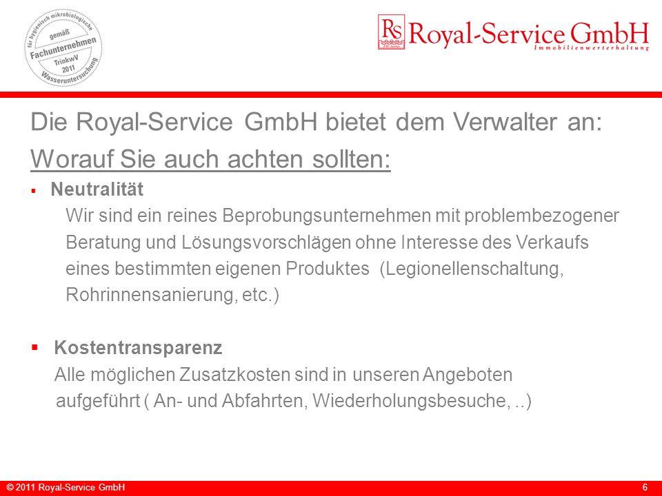 © 2011 Royal-Service GmbH6 Die Royal-Service GmbH bietet dem Verwalter an: Worauf Sie auch achten sollten: Neutralität Wir sind ein reines Beprobungsu