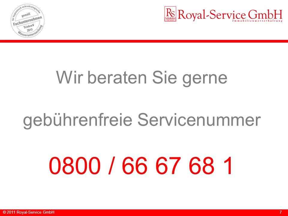 © 2011 Royal-Service GmbH7 Wir beraten Sie gerne gebührenfreie Servicenummer 0800 / 66 67 68 1