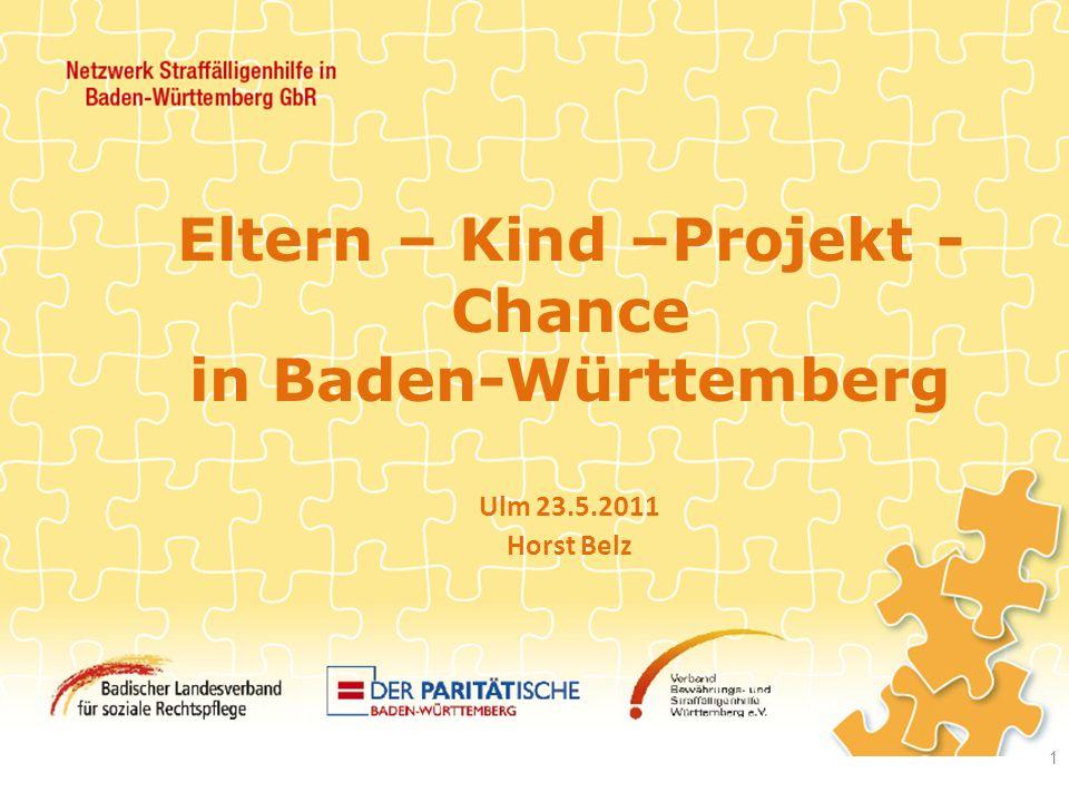 Eltern – Kind –Projekt - Chance in Baden-Württemberg Netzwerk Straffälligenhilfe 1 Ulm 23.5.2011 Horst Belz