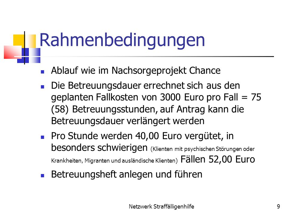 Rahmenbedingungen Ablauf wie im Nachsorgeprojekt Chance Die Betreuungsdauer errechnet sich aus den geplanten Fallkosten von 3000 Euro pro Fall = 75 (5