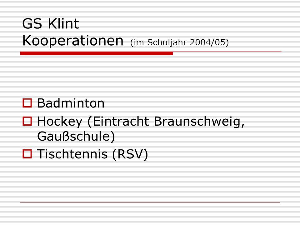 GS Klint Kooperationen (im Schuljahr 2004/05) Badminton Hockey (Eintracht Braunschweig, Gaußschule) Tischtennis (RSV)